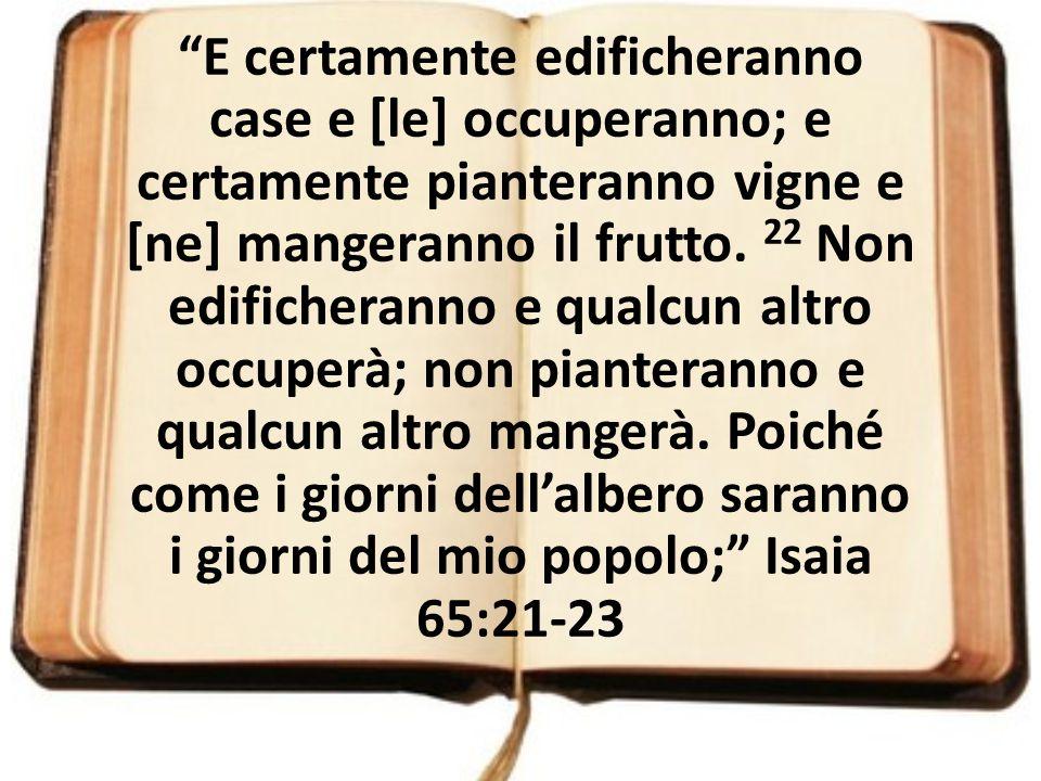 E certamente edificheranno case e [le] occuperanno; e certamente pianteranno vigne e [ne] mangeranno il frutto.
